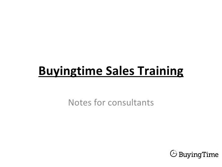 Buyingtime Sales Training     Notes for consultants