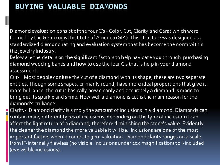 BUYING VALUABLE DIAMONDSDiamond evaluation consist of the four C's - Color, Cut, Clarity and Carat which wereformed by the...