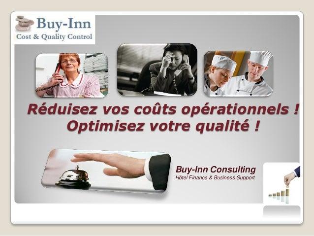 Réduisez vos coûts opérationnels ! Optimisez votre qualité ! Buy-Inn Consulting Hôtel Finance & Business Support