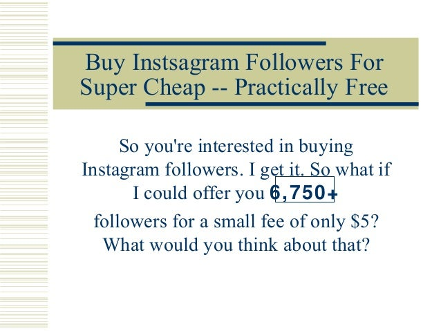 Buy Instsagram Followers ForSuper Cheap -- Practically FreeSo youre interested in buyingInstagram followers. I get it. So ...
