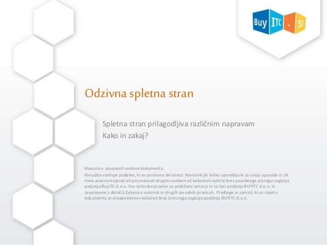 Odzivna spletna stran  Spletna stran prilagodljiva različnim napravam  Kako in zakaj?  Klavzula o zaupnosti vsebine dokume...