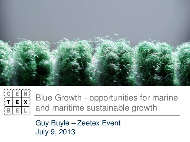 Blue Growth - opportunities for marine and maritime sustainable growth Guy Buyle – Zeetex Event July 9, 2013