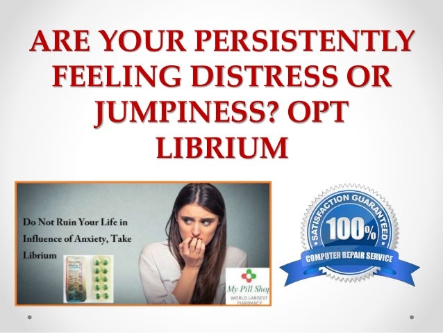 ARE YOUR PERSISTENTLY FEELING DISTRESS OR JUMPINESS? OPT LIBRIUM