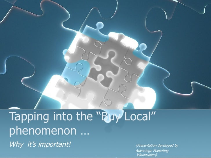 """Tapping into the """"Buy Local"""" phenomenon …  Why  it's important! (Presentation developed by Advantage Marketing   Wholesale..."""
