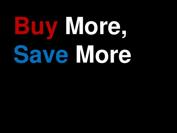 Buy More, Save More<br />