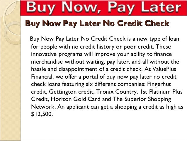 Buy Now Pay Later No Credit Check Buy Now Pay Later No Credit Check is a new type of loan for people with no credit histor...