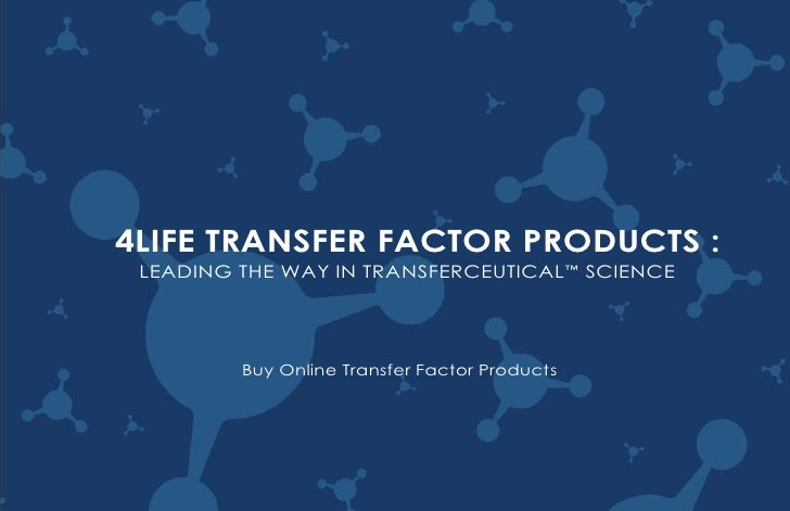 4LIFE TRANSFER FACTOR PRODUCTS :  LEADING THE WAY IN TRANSFERCEUTICAL ™ SCIENCE              Buy Online Transfer Factor Pr...