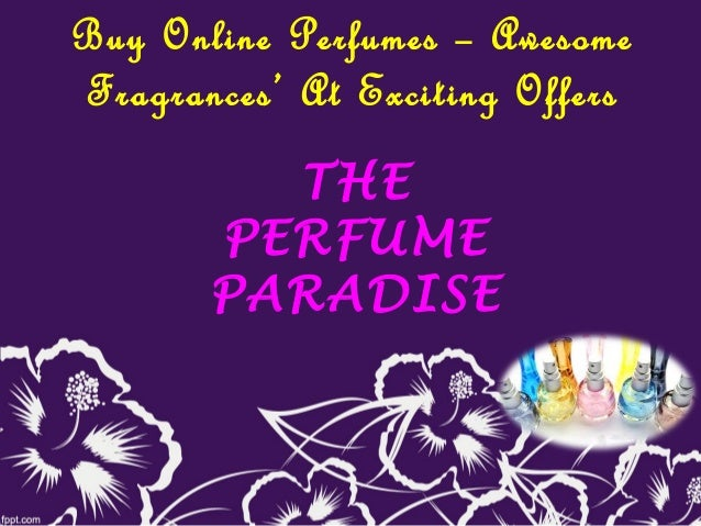 Buy Online Perfumes – Awesome Fragrances' At Exciting Offers THE PERFUME PARADISE