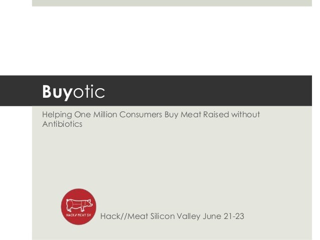 BuyoticHelping One Million Consumers Buy Meat Raised withoutAntibioticsHack//Meat Silicon Valley June 21-23