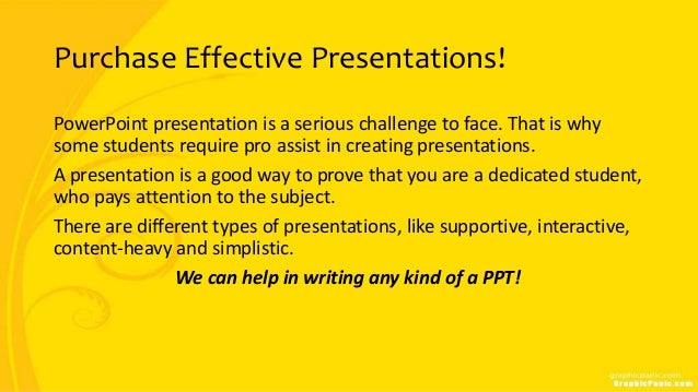 Purchase Effective Presentations! PowerPoint presentation is a serious challenge to face. That is why some students requir...