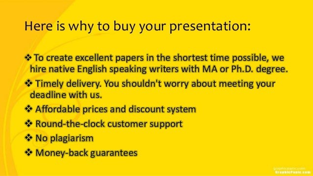 Here is why to buy your presentation:  To create excellent papers in the shortest time possible, we hire native English s...
