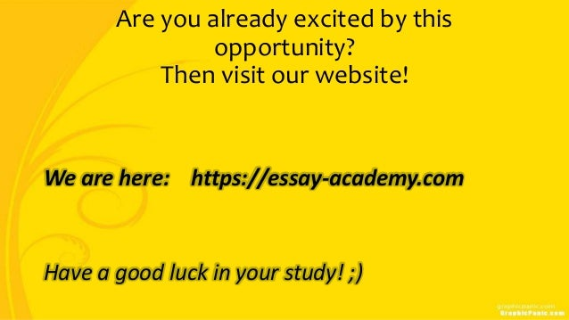 Are you already excited by this opportunity? Then visit our website! We are here: https://essay-academy.com Have a good lu...