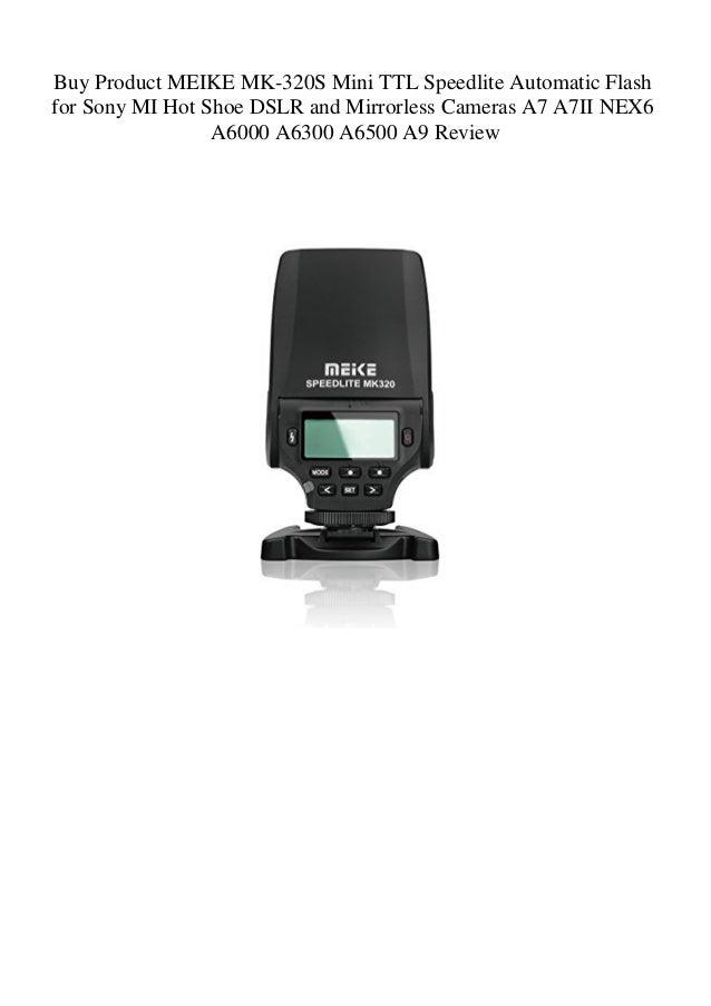 MEIKE MK-320S Mini TTL Speedlite Automatic Flash for Sony MI Hot Shoe DSLR and Mirrorless Cameras A7 A7II NEX6 A6000 A6300 A6500