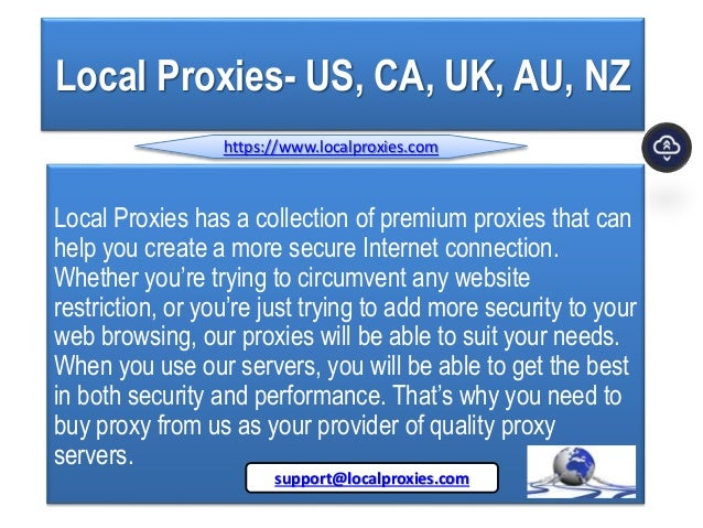 Local Proxies- US, CA, UK, AU, NZ Local Proxies has a collection of premium proxies that can help you create a more secure...