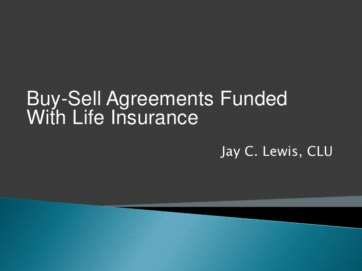 Buy-Sell Agreements FundedWith Life Insurance                   Jay C. Lewis, CLU