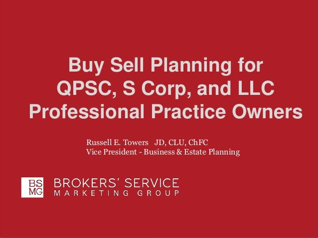 For Agent Use Only. Not for public distribution Buy Sell Planning for QPSC, S Corp, and LLC Professional Practice Owners R...