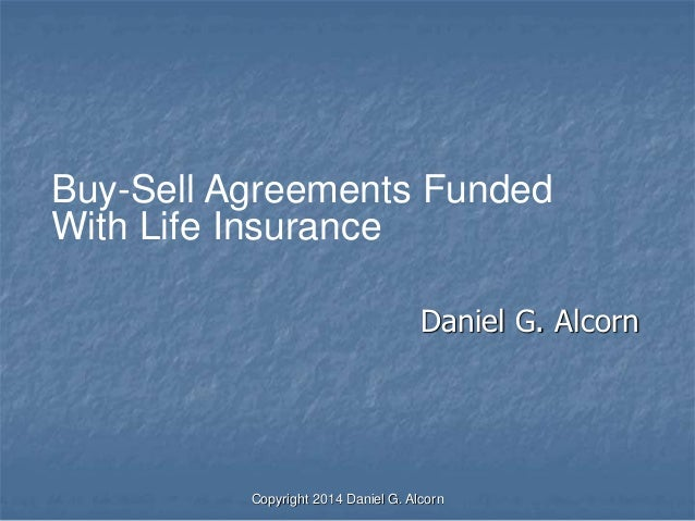 Copyright 2014 Daniel G. Alcorn Daniel G. Alcorn Buy-Sell Agreements Funded With Life Insurance