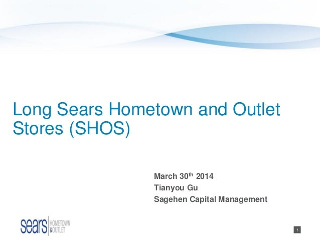 1 Long Sears Hometown and Outlet Stores (SHOS) March 30th 2014 Tianyou Gu Sagehen Capital Management