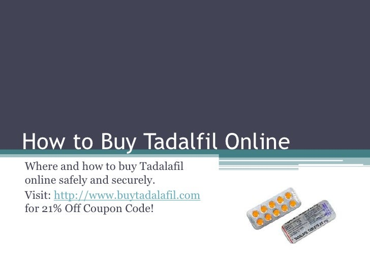 How to Buy Tadalfil Online Where and how to buy Tadalafil online safely and securely. Visit: http://www.buytadalafil.com f...