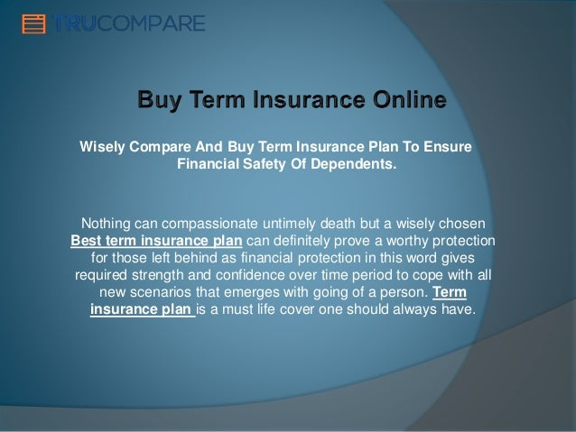 Wisely Compare And Buy Term Insurance Plan To Ensure Financial Safety Of Dependents. Nothing can compassionate untimely de...