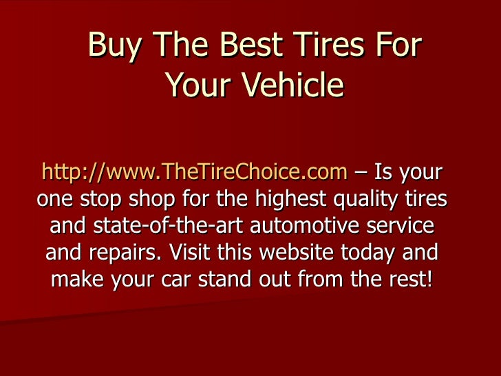 Buy The Best Tires For Your Vehicle http://www.TheTireChoice.com  – Is your one stop shop for the highest quality tires an...