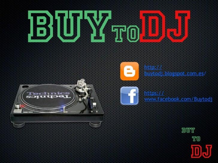 http://buytodj.blogspot.com.es/https://www.facebook.com/Buytodj