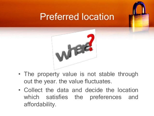 Capability check • Check your capability and affordability before choosing the investment property. Do not completely rely...