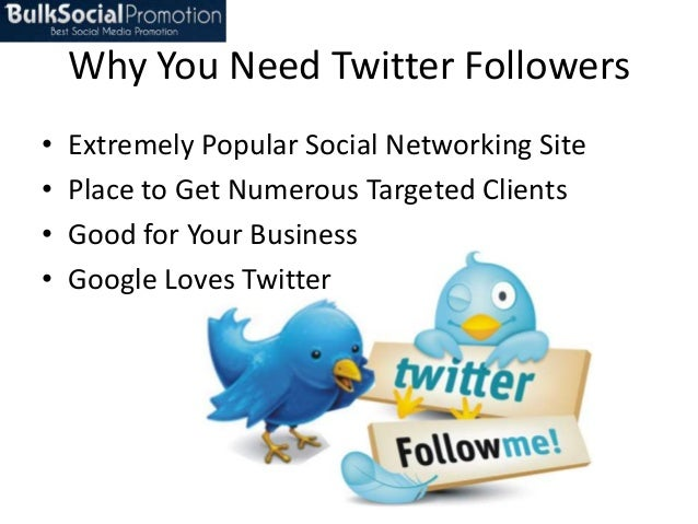 Why You Need Twitter Followers • • • •  Extremely Popular Social Networking Site Place to Get Numerous Targeted Clients Go...