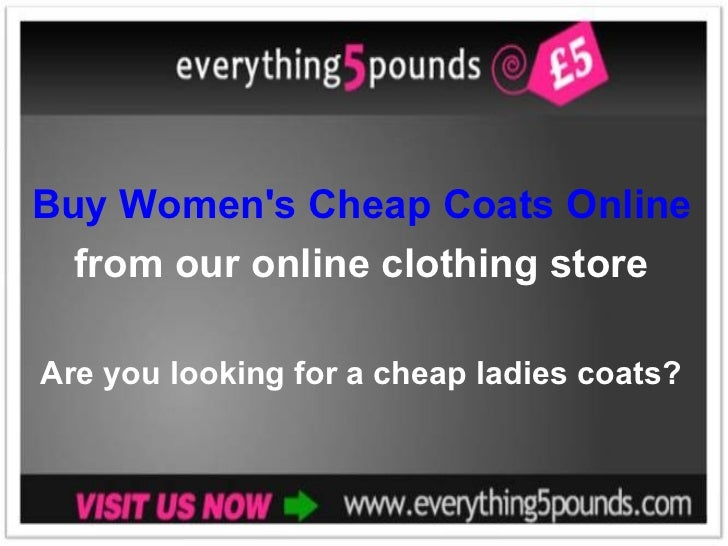 Buy Women's Cheap Coats Online  from our online clothing store Are you looking for a cheap ladies coats?