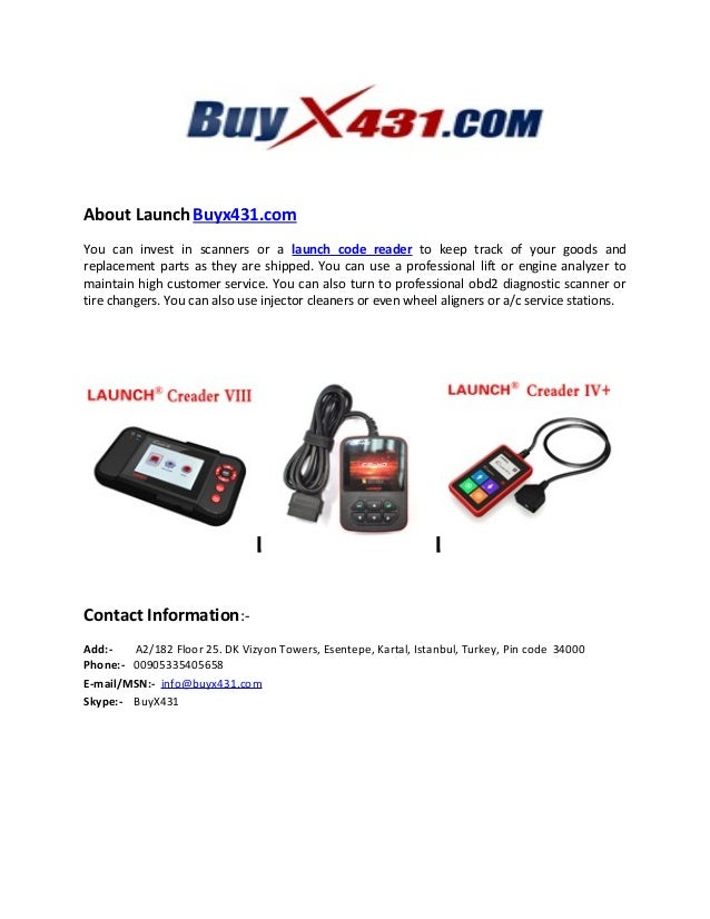 About Launch Buyx431.com You can invest in scanners or a launch code reader to keep track of your goods and replacement pa...