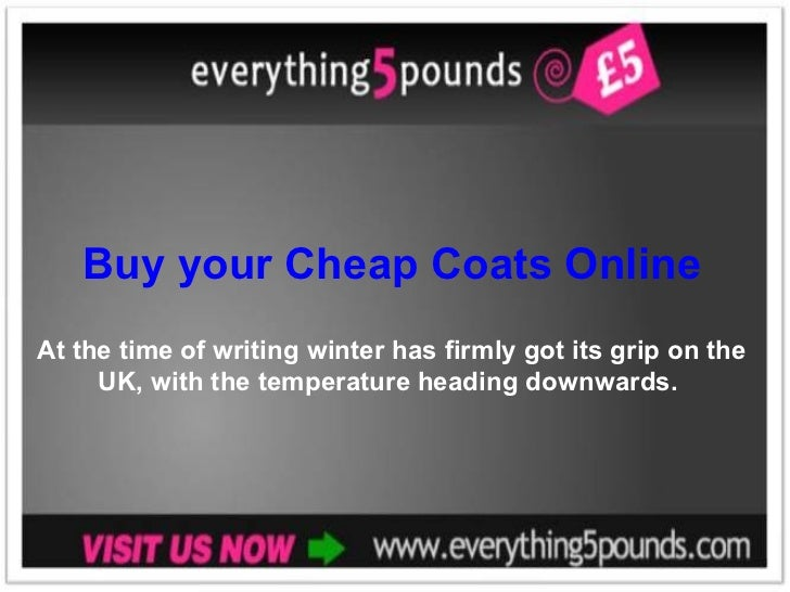 Buy your Cheap Coats Online At the time of writing winter has firmly got its grip on the UK, with the temperature heading ...