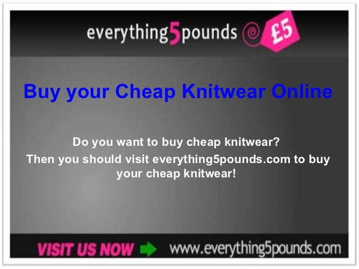Buy your Cheap Knitwear Online Do you want to buy cheap knitwear?  Then you should visit everything5pounds.com to buy your...