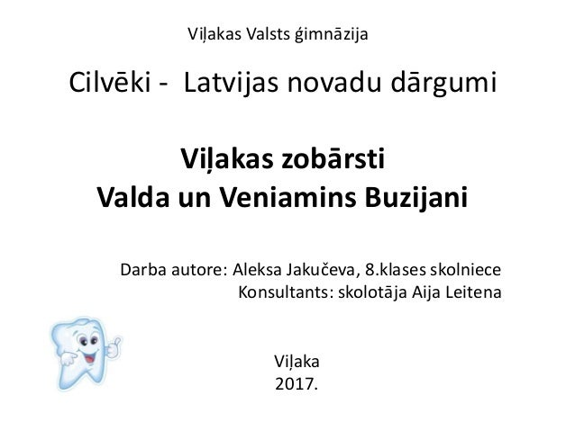 Cilvēki - Latvijas novadu dārgumi Viļakas zobārsti Valda un Veniamins Buzijani Darba autore: Aleksa Jakučeva, 8.klases sko...