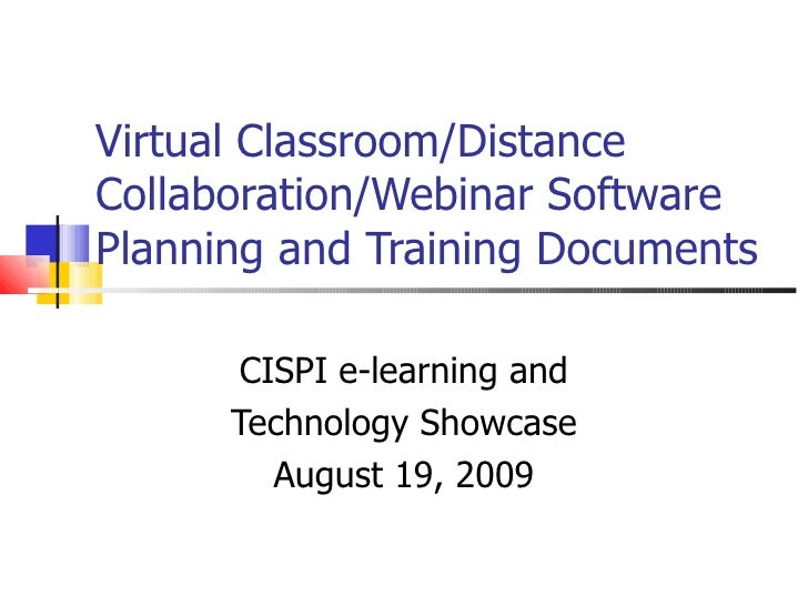 Virtual Classroom/Distance Collaboration/Webinar Software Planning and Training Documents  CISPI e-learning and Technology...