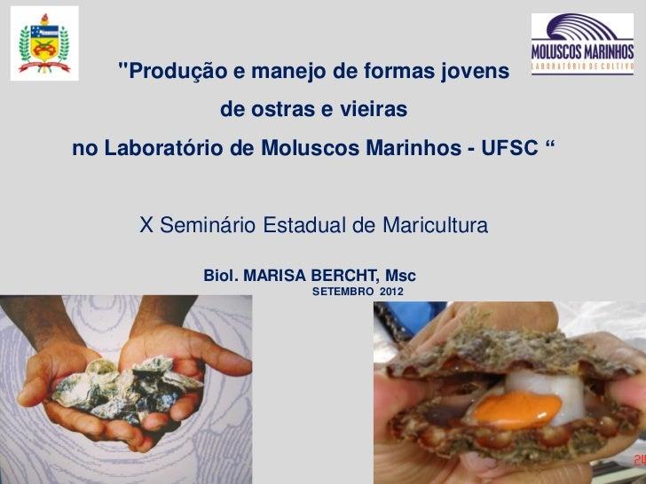 """""""Produção e manejo de formas jovens              de ostras e vieirasno Laboratório de Moluscos Marinhos - UFSC """"      X Se..."""