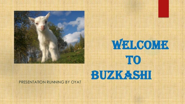 Welcome to BUZKASHIPRESENTATION RUNNING BY OYAT