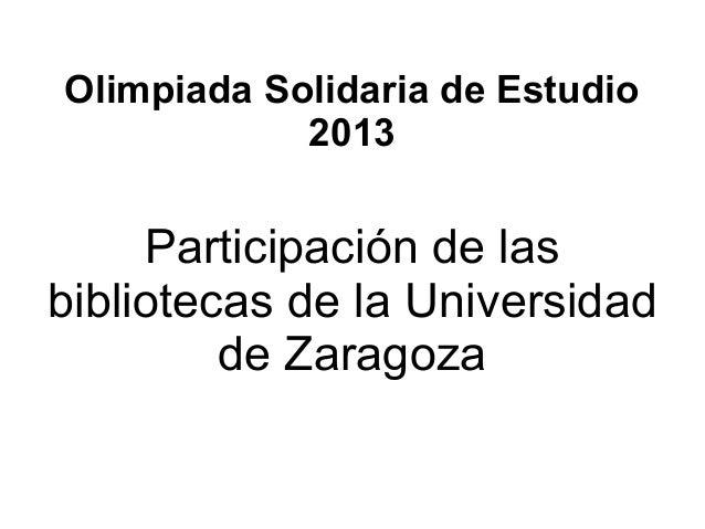Olimpiada Solidaria de Estudio 2013  Participación de las bibliotecas de la Universidad de Zaragoza