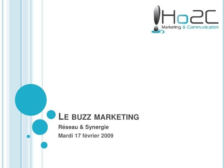 Le buzz marketing<br />Réseau & Synergie <br />Mardi 17 février 2009<br />