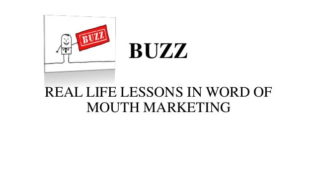 BUZZ REAL LIFE LESSONS IN WORD OF MOUTH MARKETING