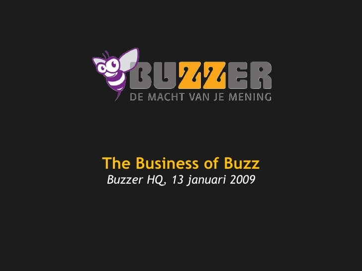 The Business of Buzz Buzzer HQ, 13 januari 2009