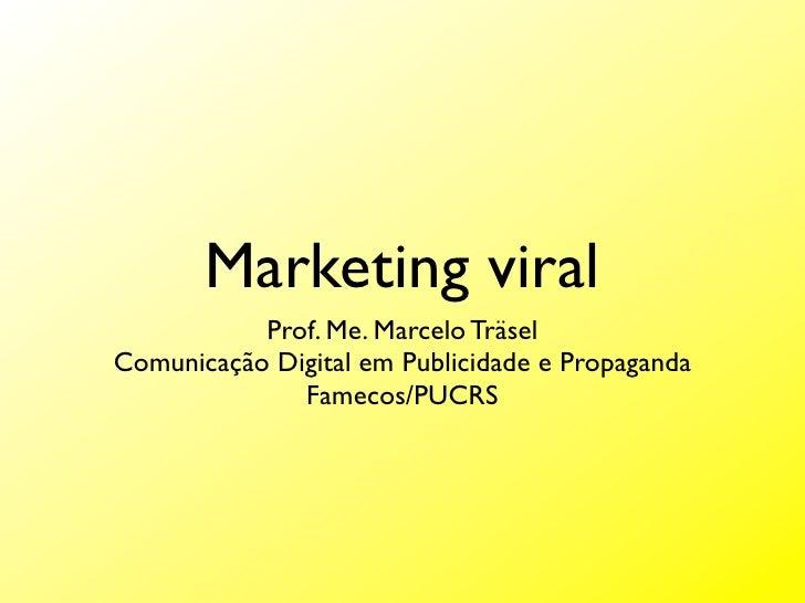 Marketing viral            Prof. Me. Marcelo Träsel Comunicação Digital em Publicidade e Propaganda               Famecos/...