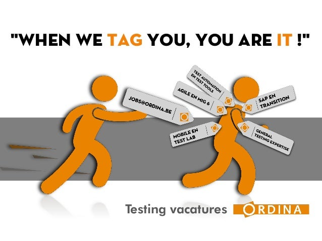 """Testing vacatures """"When we TAG you, you are IT !"""""""