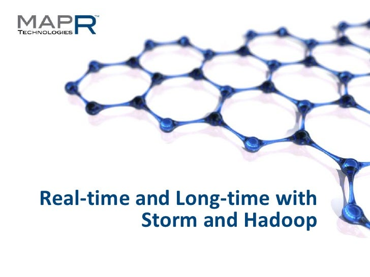 Real-time and Long-time with                        Storm and Hadoop©MapR Technologies - Confidential   1