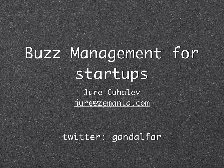 Buzz Management for       startups         Jure Cuhalev       jure@zemanta.com        twitter: gandalfar