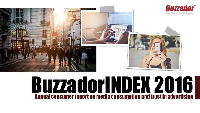 The Earned Media Agency BuzzadorINDEX 2016Annual consumer report on media consumption and trust in advertising