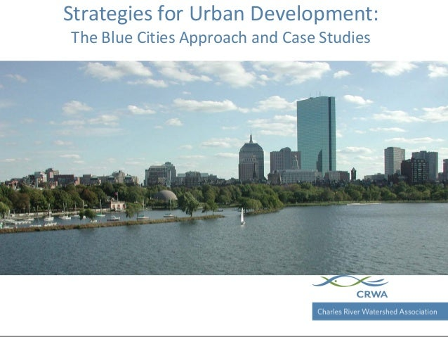 Charles River Watershed Association Strategies for Urban Development: The Blue Cities Approach and Case Studies