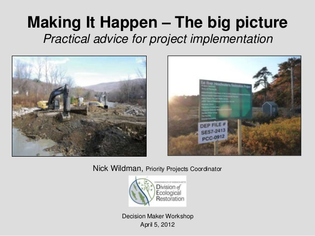 Making It Happen – The big picture Practical advice for project implementation  Nick Wildman, Priority Projects Coordinato...
