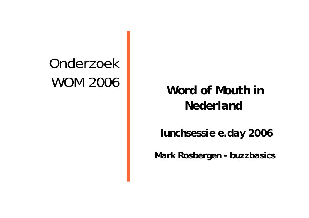 Onderzoek WOM 2006               Word of Mouth in                 Nederland               lunchsessie e.day 2006          ...