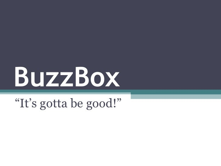 "BuzzBox<br />""It's gotta be good!""<br />"