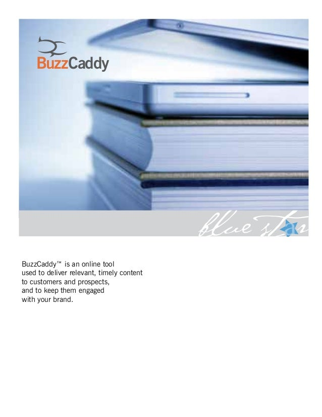 BuzzCaddy™ is an online tool used to deliver relevant, timely content to customers and prospects, and to keep them engaged...